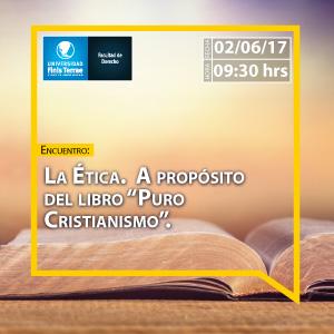"""Encuentro: La Ética.  A propósito del libro """"Puro  Cristianismo""""."""