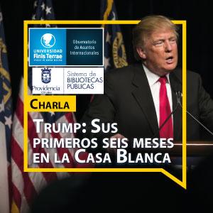 """Charla: """"Trump: Sus primeros seis meses en la Casa Blanca"""""""