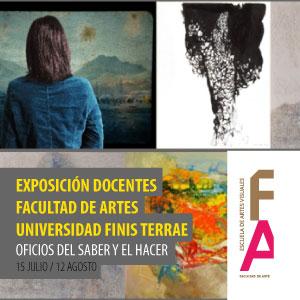 Exposición Docentes Facultad de Artes Universidad Finis Terrae: Oficios del Saber y El Hacer