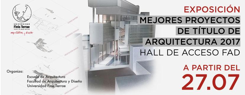 Exposición Mejores Proyectos de Título Escuela de Arquitectura 2017