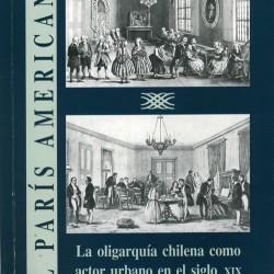 EL PARÍS AMERICANO. LA OLIGARQUÍA CHILENA COMO ACTOR URBANO EN EL SIGLO XIX