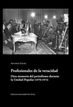 Profesionales de la veracidad. otra memoria del periodismo durante la unidad popular (1970-1973)