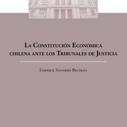 LA CONSTITUCIÓN ECONÓMICA CHILENA ANTE LOS TRIBNALES DE JUSTICIA