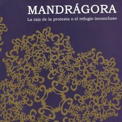 MANDRÁGORA. LA RAÍZ DE LA PROTESTA O EL REFUGIO INCONCLUSO.