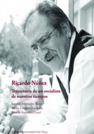 RICARDO NÚÑEZ. TRAYECTORIA DE UN SOCIALISTA DE NUESTROS TIEMPOS