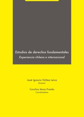 ESTUDIOS DE DERECHOS FUNDAMENTALES. EXPERIENCIA CHILENA E INTERNACIONAL.
