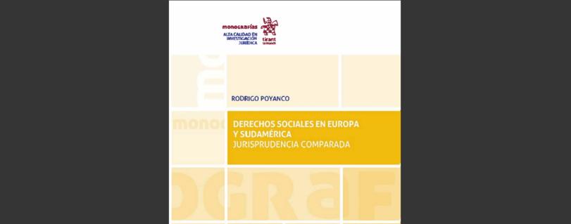 """Profesor Rodrigo Poyanco publica libro basado en el trabajo iniciado en su tesis doctoral: """"Derechos sociales en Europa y Sudamérica. Jurisprudencia comparada"""""""