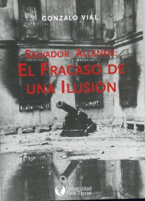 SALVADOR ALLENDE. EL FRACASO DE UNA ILUSIÓN.