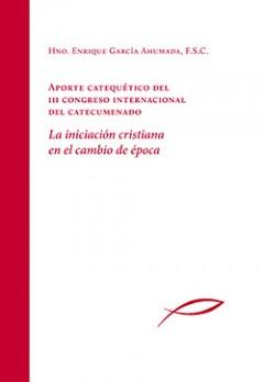 Aporte catequético del III Congreso Internacional del Catecumenado. La iniciación cristiana en el cambio de época.