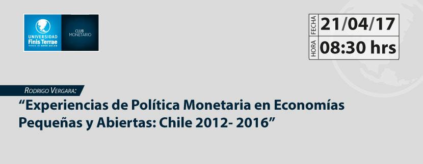 """Rodrigo Vergara: """"Experiencias de política monetaria en economías pequeñas y abiertas: Chile 2012 - 2016"""""""
