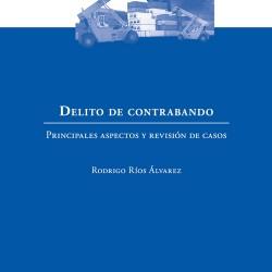 DELITO DE CONTRABANDO. PRINCIPALES ASPECTOS Y REVISIÓN DE CASOS
