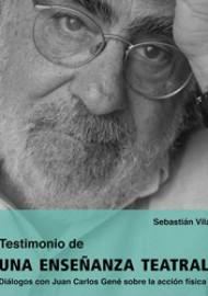 TESTIMONIO DE UNA ENSEÑANZA TEATRAL. DIÁLOGOS CON JUAN CARLOS GENÉ SOBRE LA ACCIÓN FÍSICA