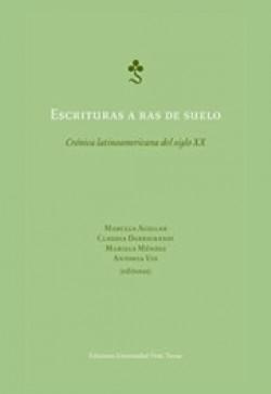 Escrituras a ras de suelo.crónica latinoamericana del siglo xx