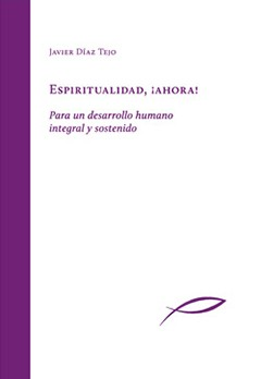 Espiritualidad, ¡ahora! Para un desarrollo humano integral y sostenido.