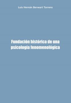 FUNDACIÓN HISTÓRICA DE UNA PSICOLOGÍA FENOMENOLÓGICA