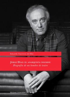 Jorge Díaz: El anarquista insomne. Biografía de un hombre de teatro