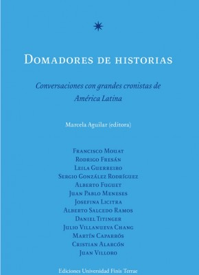 DOMADORES DE HISTORIAS. CONVERSACIONES CON GRANDES CRONISTAS DE AMÉRICA LATINA (SEGUNDA EDICIÓN)