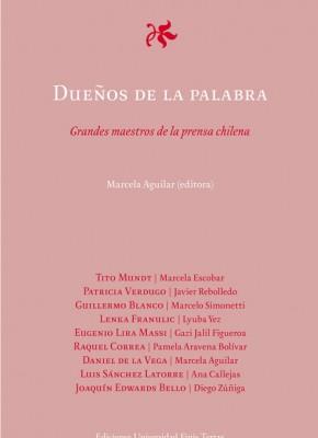 DUEÑOS DE LA PALABRA. GRANDES MAESTROS DE LA PRENSA CHILENA.
