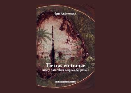 """Escuela de Literatura presentó el libro """"Tierras en Trance. Arte y naturaleza después del paisaje"""""""