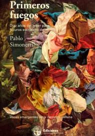 Primeros fuegos. Voces emergentes de la narrativa chilena. Diez años del taller para futuros escritores de Pablo Simonetti