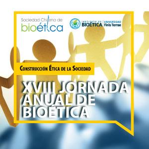 """XVIII Jornada Anual de Bioética """"Construcción Ética de la Sociedad"""""""